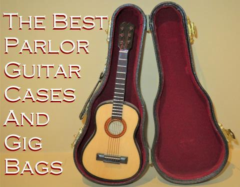 The Best Parlor Guitar Cases and Gig Bags